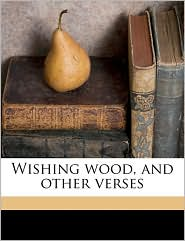 Wishing wood, and other verses - Agnes S Falconer