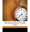 Day and Night Songs; And the Music-Master - William Allingham