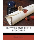 Flowers and Their Pedigrees - Grant Allen