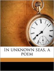 In unknown seas, a poem - George Horton