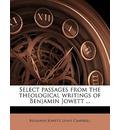Select Passages from the Theological Writings of Benjamin Jowett ... - Prof Benjamin Jowett