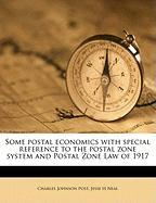 Some Postal Economics with Special Reference to the Postal Zone System and Postal Zone Law of 1917