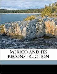 Mexico and its reconstruction - Chester Lloyd Jones