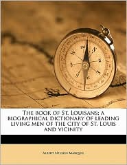 The book of St. Louisans; a biographical dictionary of leading living men of the city of St. Louis and vicinity