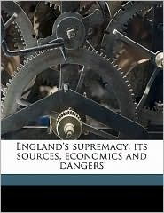England's supremacy: its sources, economics and dangers - J Stephen 1846-1913 Jeans