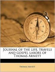 Journal of the life, travels and gospel labors of Thomas Arnett - Thomas Arnett
