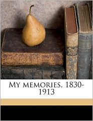 My memories, 1830-1913 - Charles Harbord Suffield, Alys Lowth