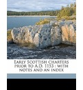 Early Scottish Charters Prior to A.D. 1153 - Archibald Campbell Lawrie