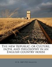The New Republic; Or Culture, Faith, and Philosophy in an English Country House - W H 1849 Mallock
