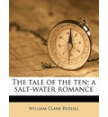 The Tale of the Ten; A Salt-Water Romance - William Clark Russell