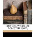 Poetical Works of Robert Bridges Volume 1 - Robert Bridges