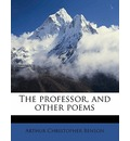 The Professor, and Other Poems - Arthur Christopher Benson