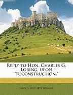 "Reply to Hon. Charles G. Loring, Upon ""Reconstruction."""