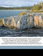 Report on the Organization and Campaigns of the Army of the Potomac: To Which Is Added an Account of the Campaign in Western Virginia, with Plans of B