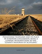 """Prehistoric Scotland and Its Place in European Civilization; Being a General Introduction to the """"County Histories of Scotland,"""""""