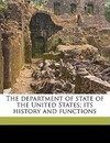 The Department of State of the United States; Its History and Functions - Gaillard Hunt