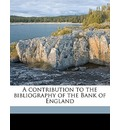 A Contribution to the Bibliography of the Bank of England - Thomas Arthur Stephens