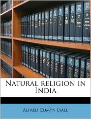 Natural religion in India - Alfred Comyn Lyall