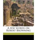 A Few Words on Robert Browning - Leon Henry Vincent