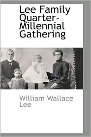 Lee Family Quarter-Millennial Gathering - William Wallace Lee