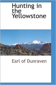 Hunting In The Yellowstone - Earl Of Dunraven