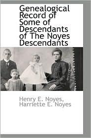Genealogical Record Of Some Of Descendants Of The Noyes Descendants - Henry E. Noyes
