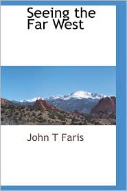 Seeing The Far West - John T Faris