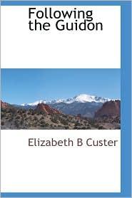 Following The Guidon - Elizabeth B Custer