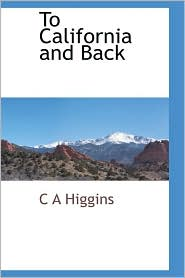 To California And Back - C A Higgins