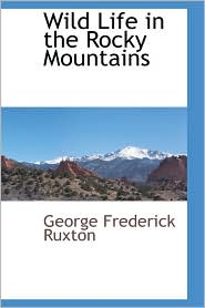 Wild Life In The Rocky Mountains - George Frederick Ruxton