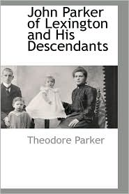 John Parker Of Lexington And His Descendants - Theodore Parker
