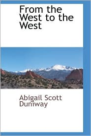 From The West To The West - Abigail Scott Duniway