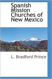 Spanish Mission Churches Of New Mexico - L. Bradford Prince