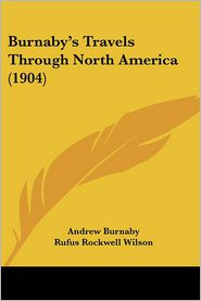 Burnaby's Travels Through North America (1904) - Andrew Burnaby