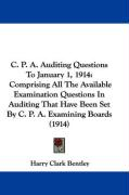 C. P. A. Auditing Questions to January 1, 1914: Comprising All the Available Examination Questions in Auditing That Have Been Set by C. P. A. Examinin