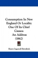Consumption In New England Or Locality One Of Its Chief Causes - Henry Ingersoll Bowditch