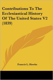 Contributions To The Ecclesiastical History Of The United States V2 (1839) - Francis L. Hawks