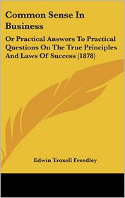 Common Sense In Business - Edwin Troxell Freedley