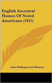 English Ancestral Homes Of Noted Americans (1915) - Anne Hollingsworth Wharton