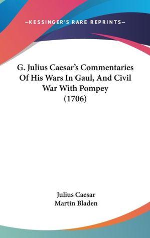 G. Julius Caesar's Commentaries Of His Wars In Gaul, And Civil War With Pompey (1706) - Julius Caesar