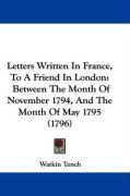 Letters Written in France, to a Friend in London: Between the Month of November 1794, and the Month of May 1795 (1796)