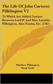 The Life Of John Carteret Pilklington V2 - Matthew Pilkington, Dean Swift (Editor)