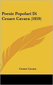 Poesie Popolari Di Cesare Cavara (1859) - Cesare Cavara