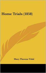 Home Trials (1858) - Mary Theresa Vidal