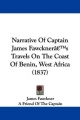 Narrative Of Captain James Fawcknera -- S Travels On The Coast Of Benin, West Africa (1837) - James Fawckner;  A Friend Of The Captain