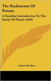 The Rudiments Of Botany - Arthur Henfrey