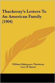Thackeray's Letters To An American Family (1904) - William Makepeace Thackeray
