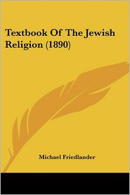 Textbook Of The Jewish Religion (1890) - Michael Friedlander