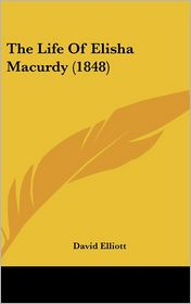 The Life Of Elisha Macurdy (1848) - David Elliott