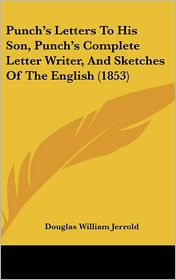 Punch's Letters To His Son, Punch's Complete Letter Writer, And Sketches Of The English (1853) - Douglas William Jerrold